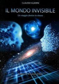 IL MONDO INVISIBILE Un viaggio dentro te stesso di Claudio Guarini