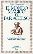IL MONDO MAGICO DI PARACELSO La vita e le dottrine di Philippus Theophrastus di Hohenheim conosciuto sotto il nome di Paracelso di Franz Hartmann