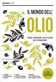 I MONDO DELL'OLIO Storia, produzione, uso in cucina dell'extravergine di Antonio Attorre, Diego Soracco, Nanni Ricci
