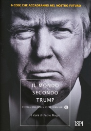 IL MONDO SECONDO TRUMP 6 cose che accadranno nel nostro futuro di Paolo Magri