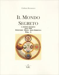 IL MONDO SEGRETO - VOLUME 1 Spiritismo, magia, arte ermetica di Giuliano Kremmerz