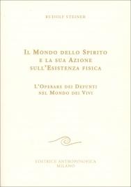 IL MONDO DELLO SPIRITO E LA SUA AZIONE SULL'ESISTENZA FISICA L'operare dei defunti nel mondo dei vivi di Rudolf Steiner