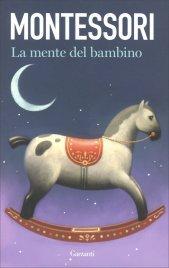 LA MENTE DEL BAMBINO Mente assorbente di Maria Montessori