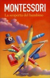 MONTESSORI - LA SCOPERTA DEL BAMBINO di Maria Montessori
