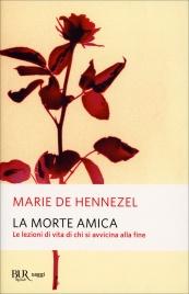 LA MORTE AMICA Le lezioni di vita di chi si avvicina alla fine di Marie De Hennezel