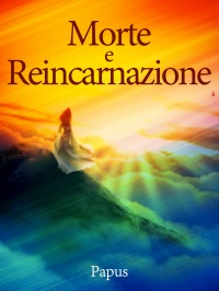 MORTE E REINCARNAZIONE (EBOOK) di Papus