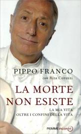 LA MORTE NON ESISTE La mia vita oltre i confini della vita di Pippo Franco, Rita Coruzzi
