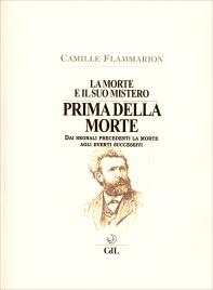 PRIMA DELLA MORTE - LA MORTE E IL SUO MISTERO VOL. 1 Dai segnali precedenti la morte agli eventi successivi di Camille Flammarion