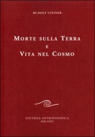 MORTE SULLA TERRA E VITA NEL COSMO di Rudolf Steiner