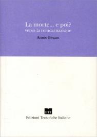 LA MORTE... E POI? Verso la Reincarnazione di Annie Besant