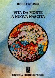 VITA DA MORTE A NUOVA NASCITA di Rudolf Steiner