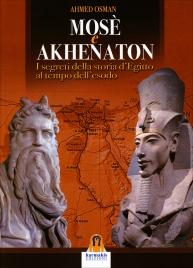 MOSè E AKHENATON I segreti della storia d'egitto al tempo dell'esodo di Ahmed Osman