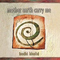 MOTHER EARTH CARRY ME di Bodhi Khalid