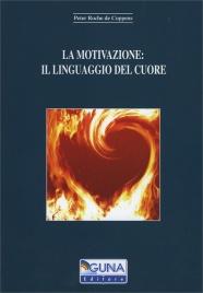 LA MOTIVAZIONE: IL LINGUAGGIO DEL CUORE di Peter Roche De Coppens