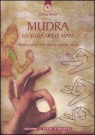 MUDRA LO YOGA DELLE MANI I benefici effetti delle antiche tecniche indiane. Nuova edizione di Gertrud Hirschi