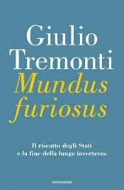 MUNDUS FURIOSUS Il riscatto degli Stati e la fine della lunga incertezza di Giulio Tremonti