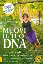 MUOVI IL TUO DNA Riscopri la salute attraverso il movimento di Katy Bowman