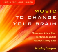 MUSIC TO CHANGE YOUR BRAIN Chose your state of mind: meditation, relaxation, healing, creativity, sleep
