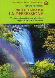MUSICOTERAPIA PER LA DEPRESSIONE CD di terapia guidata per affrontare depressione, panico e ansia di Roberto Pagnanelli