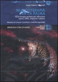 MUSICOTERAPIA PER LA PAURA CD di terapia guidata per affrontare paure, fobie, angoscia e panico di Roberto Pagnanelli