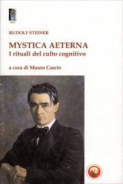 MYSTICA AETERNA I rituali del culto cognitivo di Rudolf Steiner