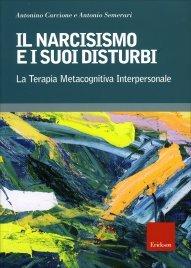 IL NARCISISMO E I SUOI DISTURBI La terapia metacognitiva interpersonale di Antonino Carcione, Antonio Semerari