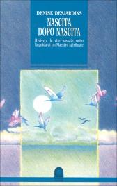 NASCITA DOPO NASCITA Rivivere le vite passate sotto la guida di un Maestro spirituale di Denise Desjardins