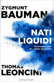 NATI LIQUIDI Trasformazioni nel terzo millennio di Zygmunt Bauman, Thomas Leoncini