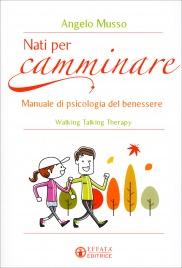 NATI PER CAMMINARE Manuale di psicologia del benessere di Angelo Musso