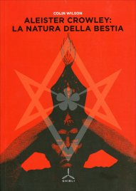ALEISTER CROWLEY:LA NATURA DELLA BESTIA di Colin Wilson