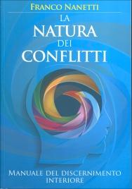 LA NATURA DEI CONFLITTI Manuale del discernimento interiore di Franco Nanetti