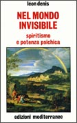 NEL MONDO INVISIBILE Spiritismo e potenza psichica di Leon Denis