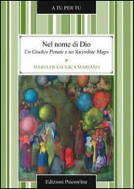 NEL NOME DI DIO Un giudice penale e un sacerdote mago di Maria Francesca Mariano