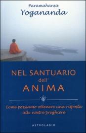 NEL SANTUARIO DELL'ANIMA di Paramhansa Yogananda