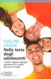 NELLA TESTA DEGLI ADOLESCENTI I nostri ragazzi spiegati attraverso lo studio del loro cervello di Eveline Crone