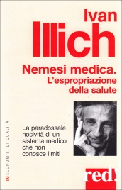 NEMESI MEDICA - L'ESPROPRIAZIONE DELLA SALUTE La paradossale nocività di un sistema medico che non conosce limiti di Ivan Illich