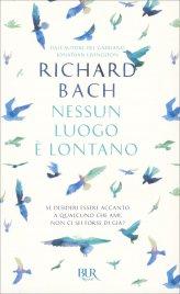 NESSUN LUOGO è LONTANO Se desideri essere accanto a qualcuno che ami, non ci sei forse di già? di Richard Bach