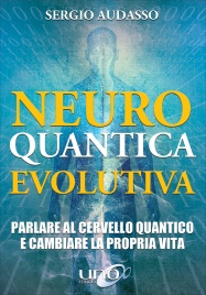 NEURO QUANTICA EVOLUTIVA Parlare al cervello quantico e cambiare la propria vita di Sergio Audasso