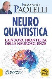 NEURO-QUANTISTICA La nuova frontiera delle neuroscienze di Ermanno Paolelli