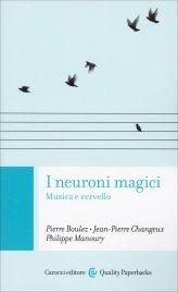I NEURONI MAGICI Musica e cervello di Pierre Boulez, Phili Manoury, Jean-Pierre Changeux