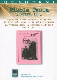 NIKOLA TESLA - SCRITTI III Esperimenti con correnti alternate di alto potenziale e di alta frequenza La trasmissione di energia elettrica senza fili di Nikola Tesla