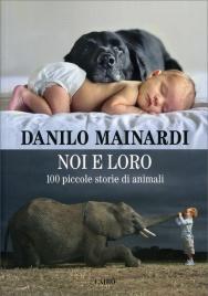 NOI E LORO 100 piccole storie di animali di Danilo Mainardi