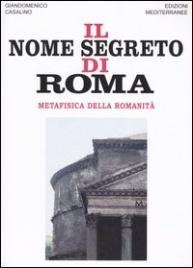 IL NOME SEGRETO DI ROMA Metafisica della Romanità di Giandomenico Casalino