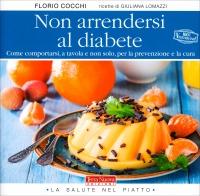 NON ARRENDERSI AL DIABETE Come comportarsi, a tavola e non solo, per la prevenzione e la cura di Florio Cocchi, Giuliana Lomazzi