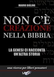 NON C'è CREAZIONE NELLA BIBBIA (EBOOK) La Genesi ci racconta un'altra storia di Mauro Biglino