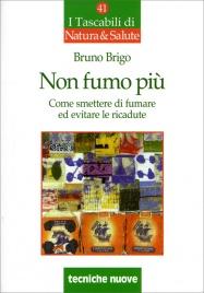 NON FUMO PIù Come smettere di fumare ed evitare le ricadute di Bruno Brigo