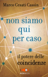 NON SIAMO QUI PER CASO Il potere delle coincidenze di Marco Cesati Cassin