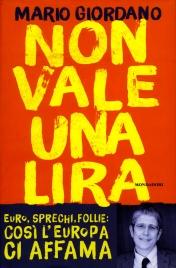 NON VALE UNA LIRA Euro, sprechi, follie: così l'Europa ci affama di Mario Giordano