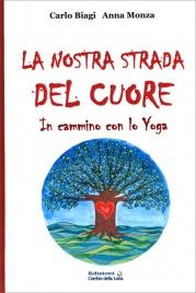 LA NOSTRA STRADA DEL CUORE In cammino con lo Yoga di Carlo Biagi, Anna Monza