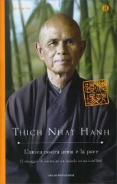 L'UNICA NOSTRA ARMA è LA PACE Il coraggio di costruire un mondo senza conflitti di Thich Nhat Hanh